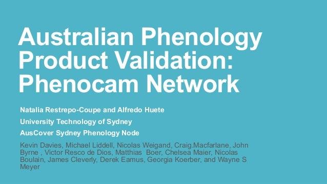 Australian Phenology Product Validation: Phenocam Network Natalia Restrepo-Coupe and Alfredo Huete University Technology o...