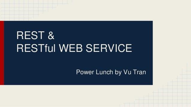 REST & RESTful WEB SERVICE Power Lunch by Vu Tran