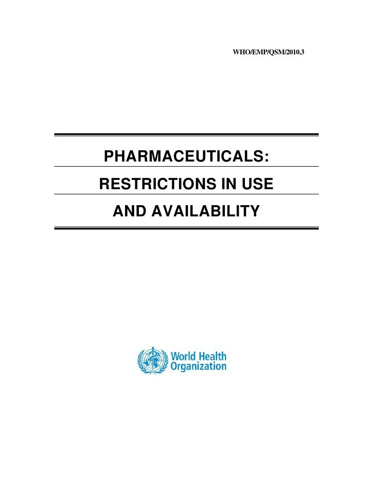 WHO/EMP/QSM/2010.3     PHARMACEUTICALS: RESTRICTIONS IN USE  AND AVAILABILITY