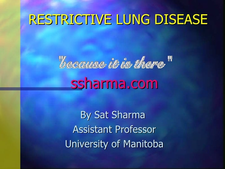 RESTRICTIVE LUNG DISEASE     ssharma.com       By Sat Sharma     Assistant Professor    University of Manitoba