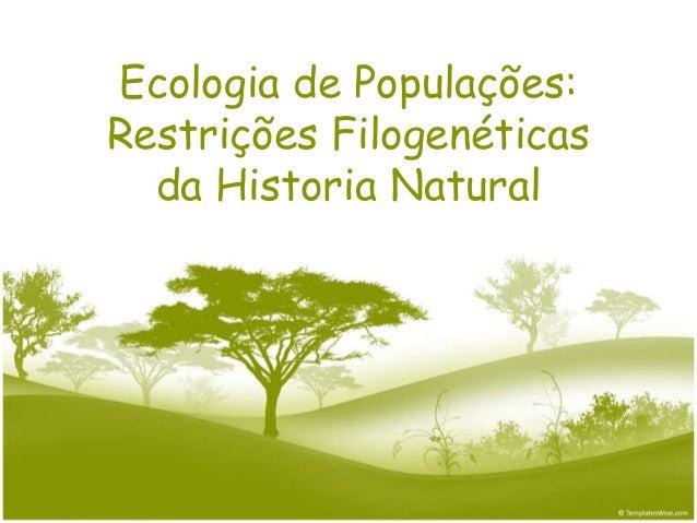 Ecologia de Populações:Restrições Filogenéticas  da Historia Natural