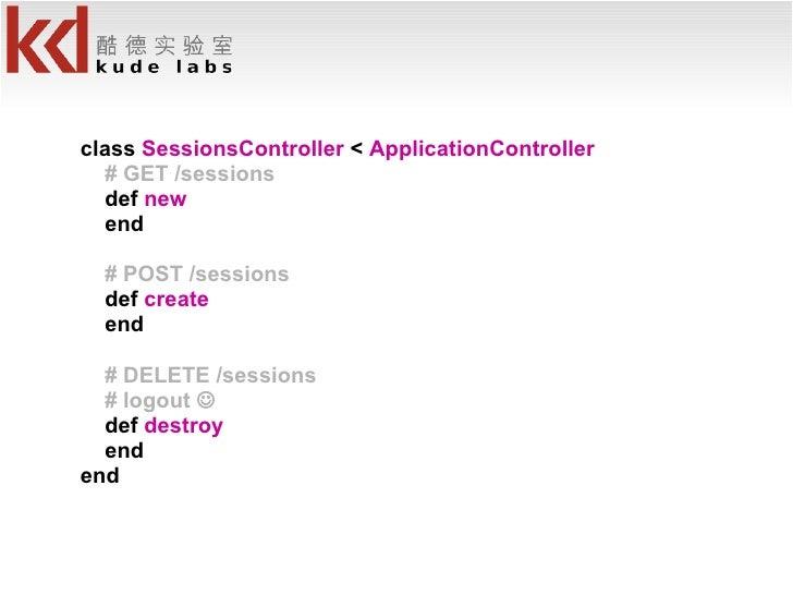 <ul><li>class  SessionsController  <  ApplicationController </li></ul><ul><li># GET /sessions </li></ul><ul><li>def  new <...