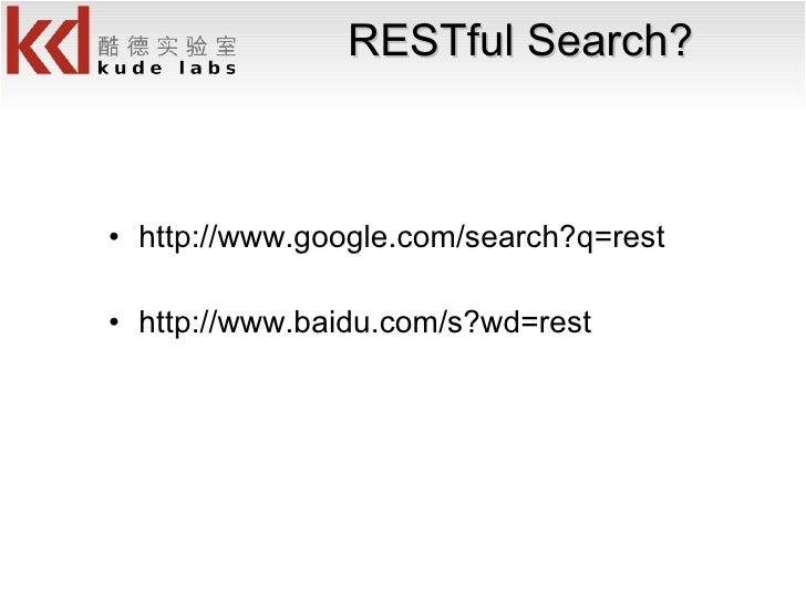 RESTful Search? <ul><li>http://www.google.com/search?q=rest </li></ul><ul><li>http://www.baidu.com/s?wd=rest </li></ul>