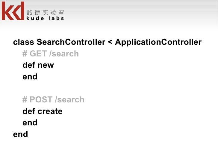 <ul><li>class SearchController < ApplicationController </li></ul><ul><li># GET /search </li></ul><ul><li>def new </li></ul...