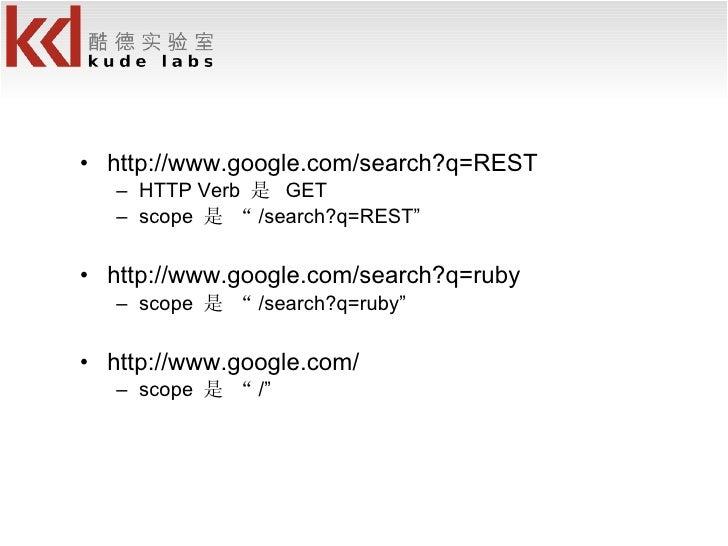 """<ul><li>http://www.google.com/search?q=REST </li></ul><ul><ul><li>HTTP Verb  是  GET </li></ul></ul><ul><ul><li>scope  是 """" ..."""