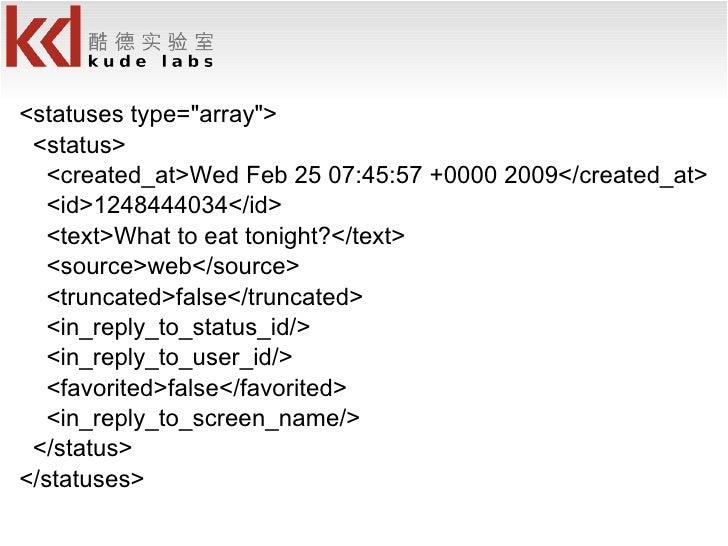 <ul><li><statuses type=&quot;array&quot;> </li></ul><ul><li><status> </li></ul><ul><li><created_at>Wed Feb 25 07:45:57 +00...