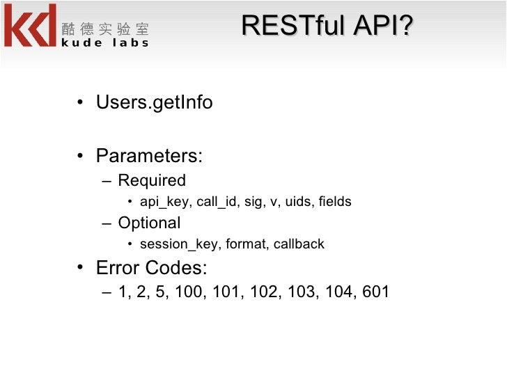 RESTful API? <ul><li>Users.getInfo </li></ul><ul><li>Parameters: </li></ul><ul><ul><li>Required </li></ul></ul><ul><ul><ul...
