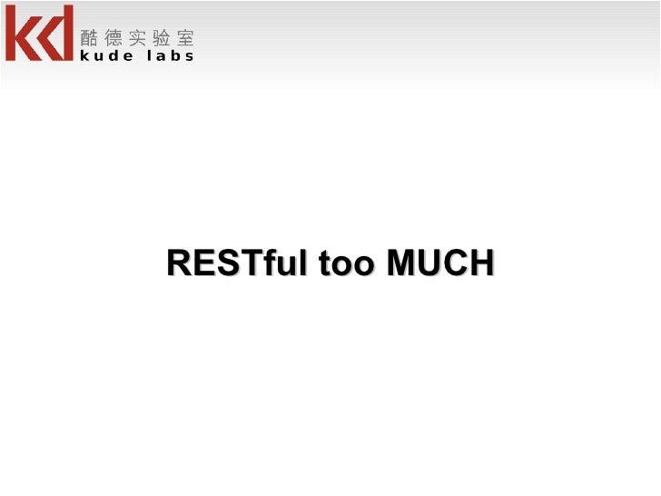RESTful too MUCH