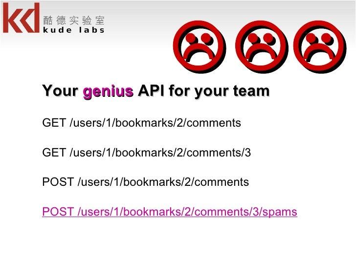 <ul><li>Your  genius  API for your team </li></ul><ul><li>GET /users/1/bookmarks/2/comments </li></ul><ul><li>GET /users/1...