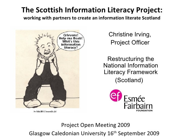 The Scottish Information Literacy Project: working with partners to create an information literate Scotland Christine Irvi...