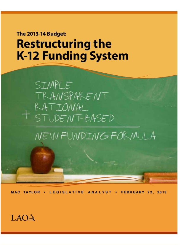 The 2013-14 Budget:Restructuring theK-12 Funding SystemM A C Tay l o r • L e g i s l at i v e A n a l y s t • F e b r u a ...