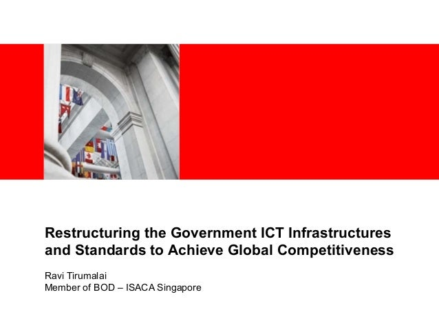 <Insert Picture Here> Restructuring the Government ICT Infrastructures and Standards to Achieve Global Competitiveness Rav...