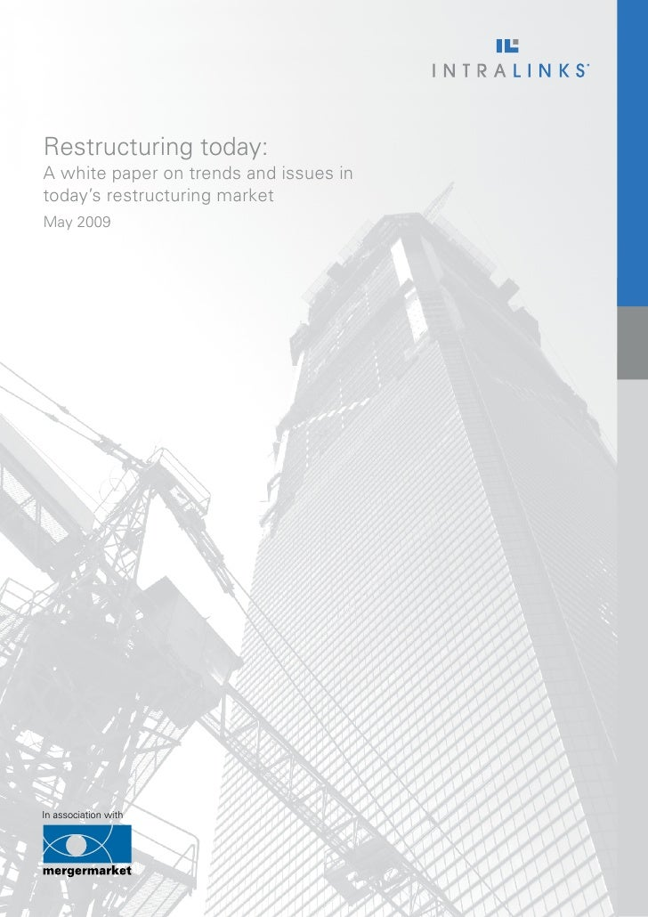 Restructuring today: A white paper on trends and issues in today's restructuring market May 2009     In association with
