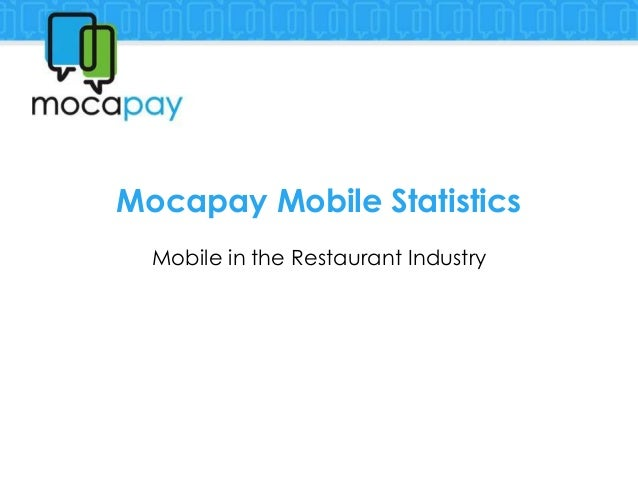 Mocapay Mobile Statistics Mobile in the Restaurant Industry