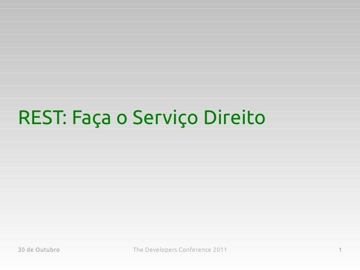 REST: Faça o Serviço Direito30 de Outubro   The Developers Conference 2011   1