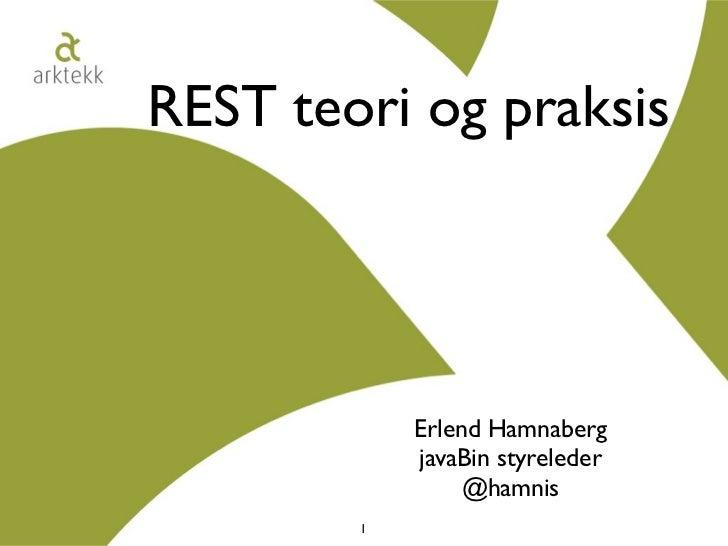 REST teori og praksis            Erlend Hamnaberg            javaBin styreleder                 @hamnis        1
