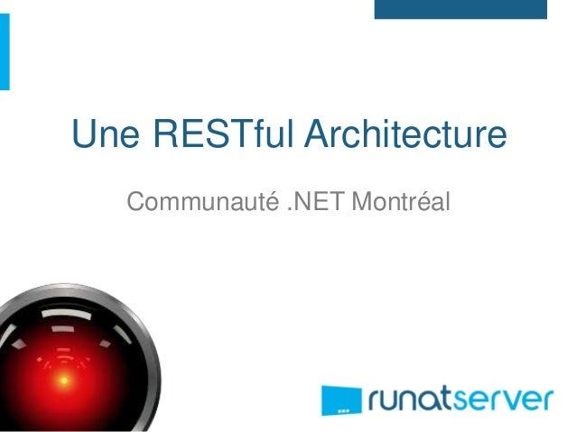 Une RESTful ArchitectureCommunauté .NET Montréal