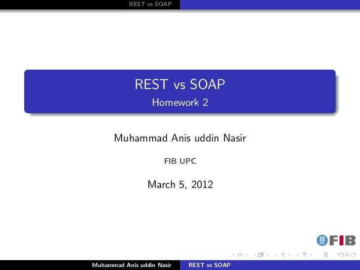REST vs SOAP             REST vs SOAP                  Homework 2      Muhammad Anis uddin Nasir                      FIB ...