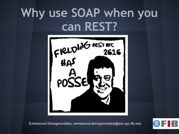 Why use SOAP when you      can REST? Emmanouil Dimogerontakis, emmanouil.dimogerontakis@est.upc.fib.edu