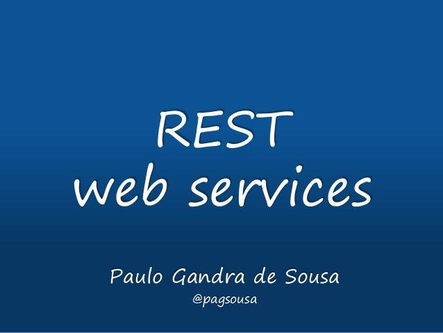 REST web services Paulo Gandra de Sousa @pagsousa