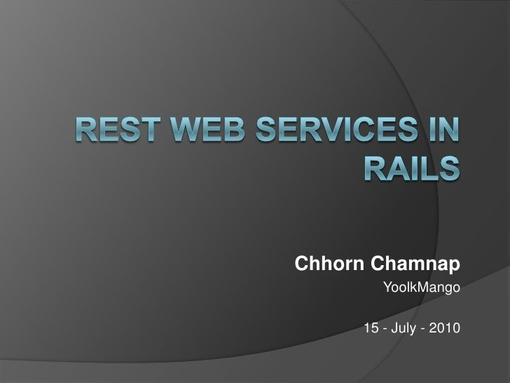 REST And rails<br />Chhorn Chamnap<br />YoolkMango<br />15 - July - 2010<br />