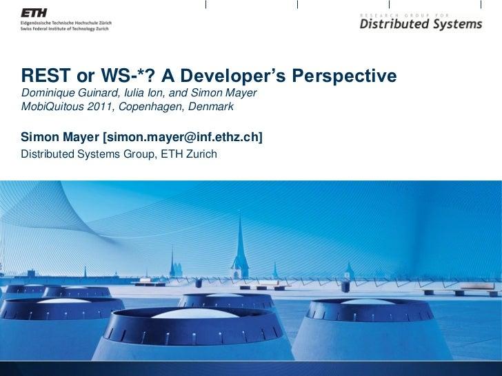 REST or WS-*? A Developer's PerspectiveDominique Guinard, Iulia Ion, and Simon MayerMobiQuitous 2011, Copenhagen, DenmarkS...