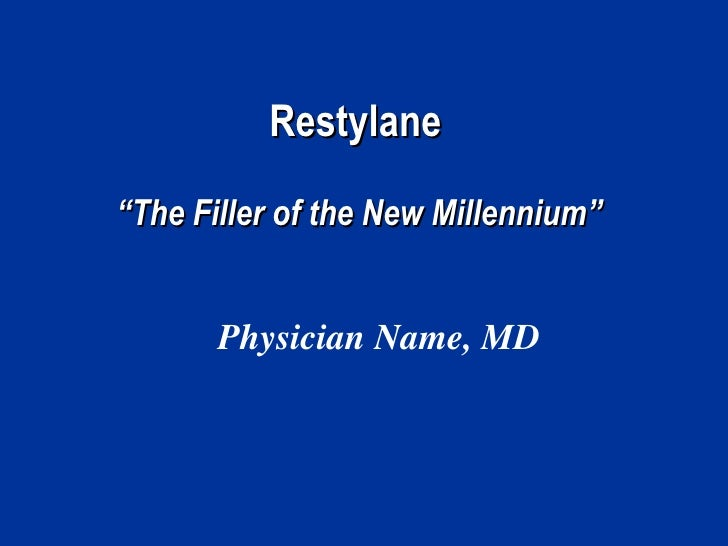 "Restylane""The Filler of the New Millennium""       Physician Name, MD"