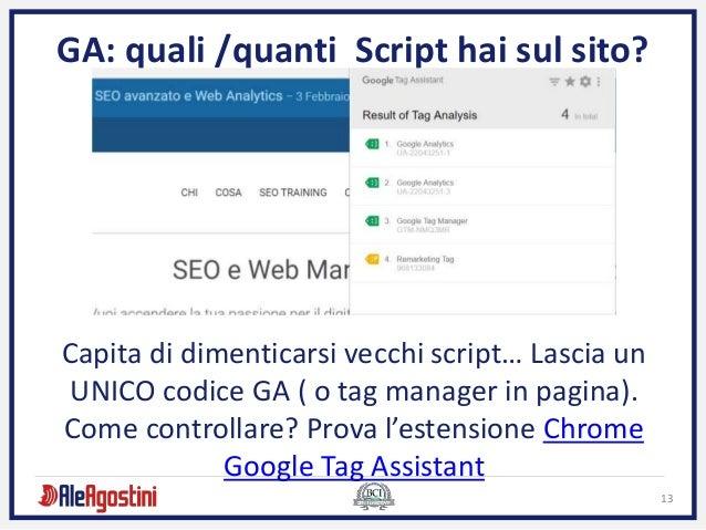 13 GA: quali /quanti Script hai sul sito? Capita di dimenticarsi vecchi script… Lascia un UNICO codice GA ( o tag manager ...