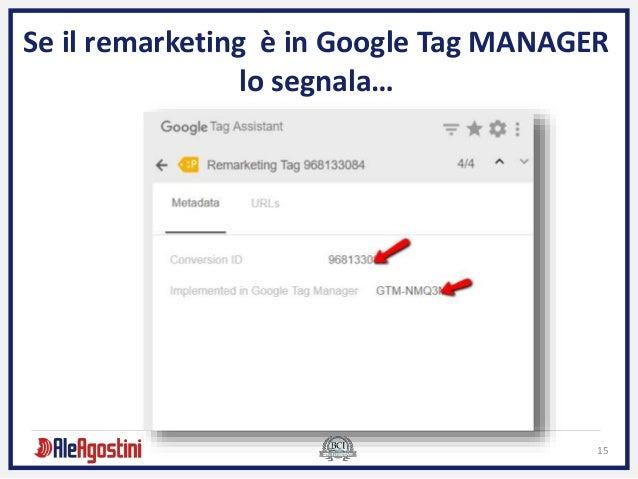 15 Se il remarketing è in Google Tag MANAGER lo segnala…
