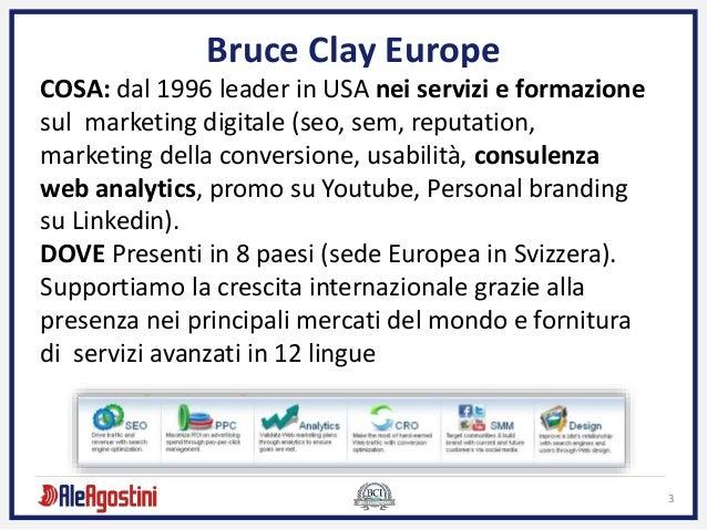 3 Bruce Clay Europe COSA: dal 1996 leader in USA nei servizi e formazione sul marketing digitale (seo, sem, reputation, ma...