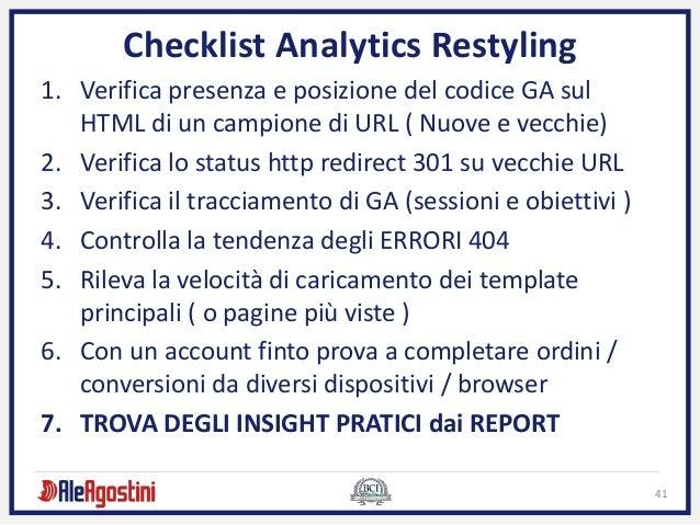 41 Checklist Analytics Restyling 1. Verifica presenza e posizione del codice GA sul HTML di un campione di URL ( Nuove e v...