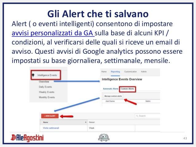 43 Gli Alert che ti salvano Alert ( o eventi intelligenti) consentono di impostare avvisi personalizzati da GA sulla base ...