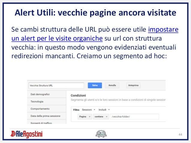 44 Alert Utili: vecchie pagine ancora visitate Se cambi struttura delle URL può essere utile impostare un alert per le vis...