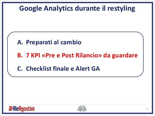 5 Google Analytics durante il restyling A. Preparati al cambio B. 7 KPI «Pre e Post Rilancio» da guardare C. Checklist fin...