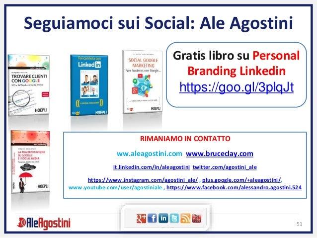 51 Seguiamoci sui Social: Ale Agostini Gratis libro su Personal Branding Linkedin https://goo.gl/3plqJt RIMANIAMO IN CONTA...