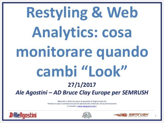 """1 Restyling & Web Analytics: cosa monitorare quando cambi """"Look"""" 27/1/2017 Ale Agostini – AD Bruce Clay Europe per SEMRUSH..."""