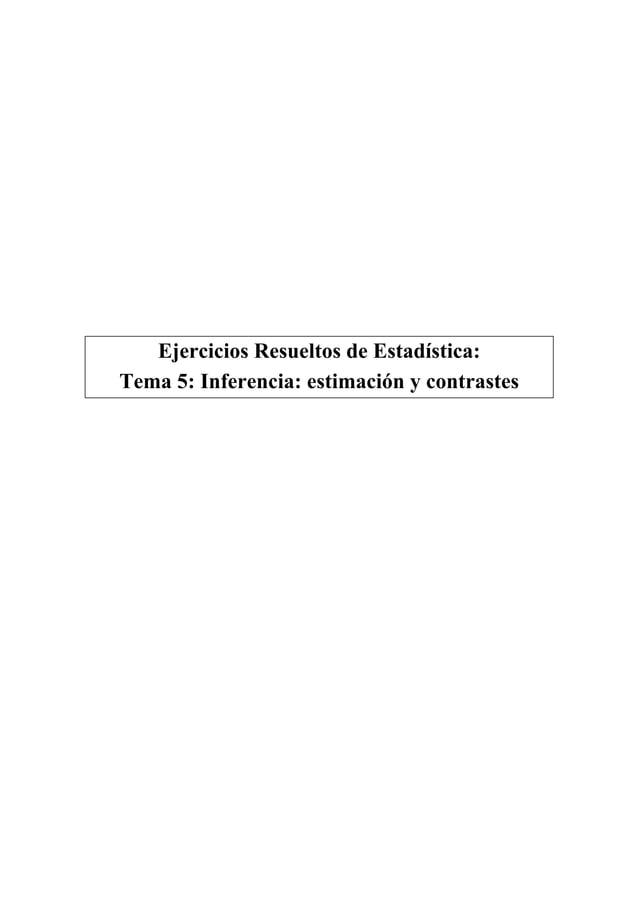 Ejercicios Resueltos de Estadística:  Tema 5: Inferencia: estimación y contrastes