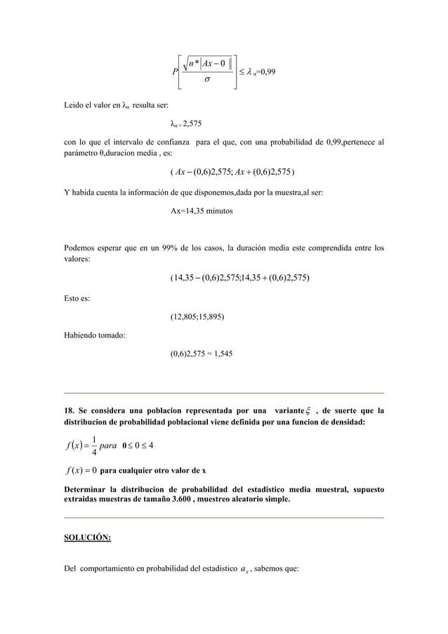  n * Ax − 0  P λ  α=0,99  σ  ≤              Leido el valor en λα resulta ser:  λα = 2,575  con lo que el intervalo...