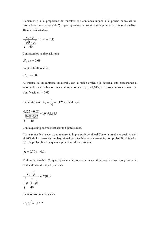 Llamemos p a la proporcion de muestras que contienen niquel.Si la pruebe nunca da un  resultado erroneo la variable 0 P , ...
