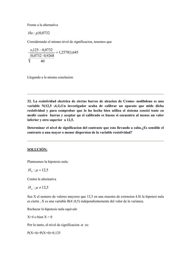 Frente a la alternativa  Ha : p〉0,0732  Considerando el mismo nivel de significacion, tenemos que  o −  ,125 0,0732 = 〈  1...
