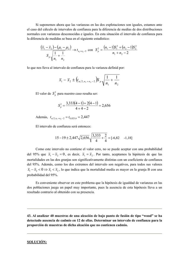 Si suponemos ahora que las varianzas en las dos explotaciones son iguales, estamos ante  el caso del cálculo de intervalos...