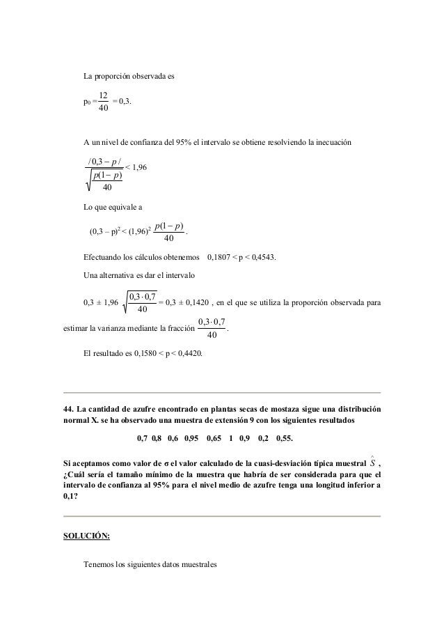 La proporción observada es  p0 =  12  40  = 0,3.  A un nivel de confianza del 95% el intervalo se obtiene resolviendo la i...