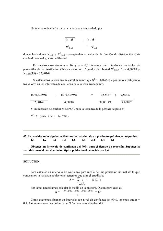 Un intervalo de confianza para la varianza vendrá dado por  (n-1)S2 ; (n-1)S2  X2  1-α/2 X2  α/2  donde los valores X2  α/...