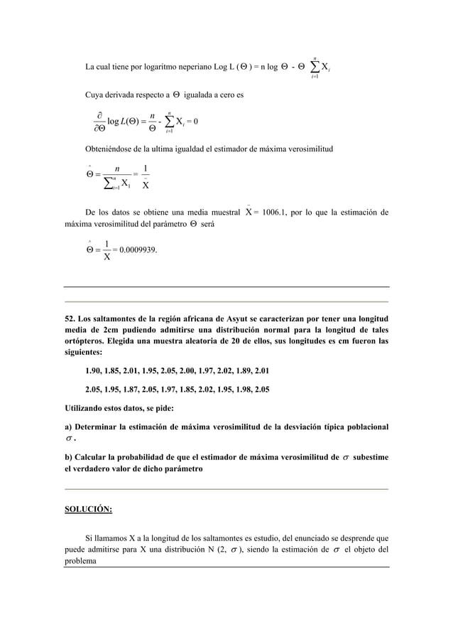 La cual tiene por logaritmo neperiano Log L ( Θ ) = n log Θ - Θ Σ=  Χ  n  i  i  1  Cuya derivada respecto a Θ igualada a c...