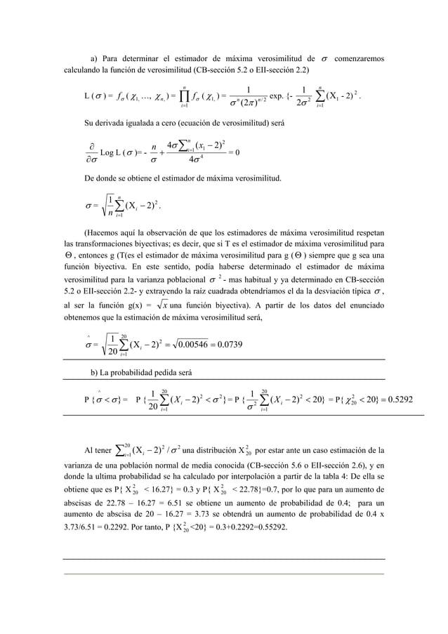 a) Para determinar el estimador de máxima verosimilitud de σ comenzaremos  calculando la función de verosimilitud (CB-secc...
