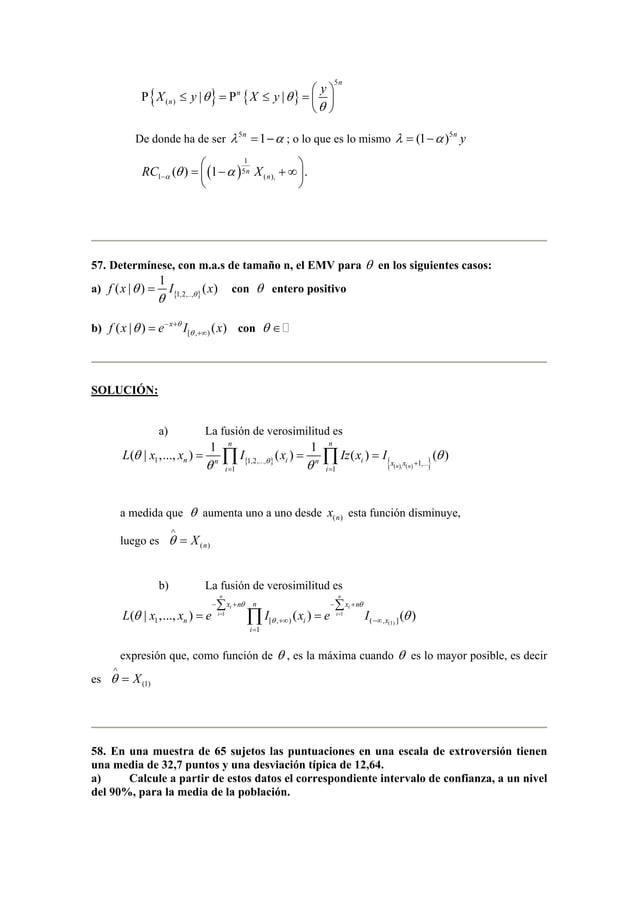 X y θ X y θ y  Ρ { ≤ } = Ρ { ≤ }  =      5  ( ) | |  n  n  n  θ     De donde ha de ser λ 5n =1−α ; o lo que es lo mi...