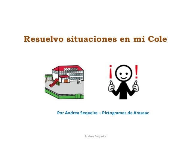 Resuelvo situaciones en mi Cole Andrea Sequeira Por Andrea Sequeira – Pictogramas de Arasaac