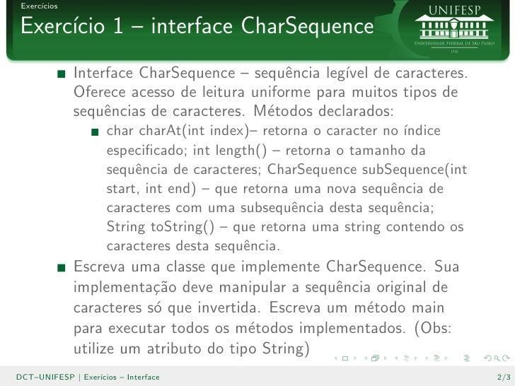 Exerc´       ıcios  Exerc´cio 1 – interface CharSequence      ı               Interface CharSequence – sequˆncia leg´ de c...