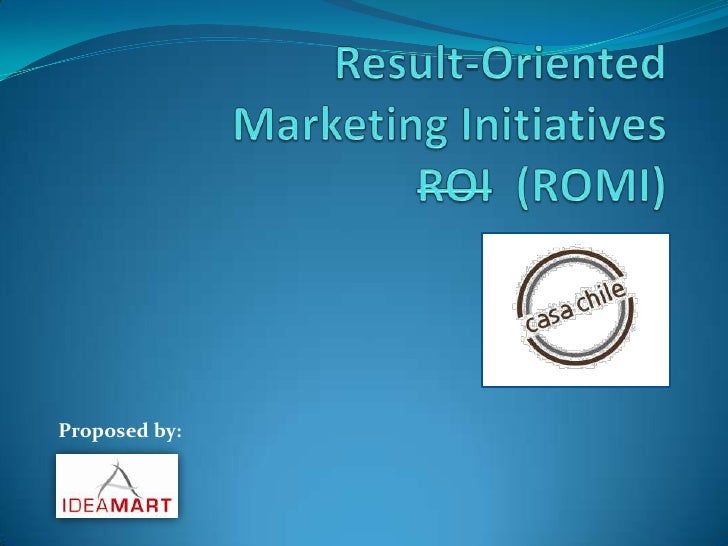 Result-OrientedMarketing InitiativesROI  (ROMI)<br />Proposed by:<br />