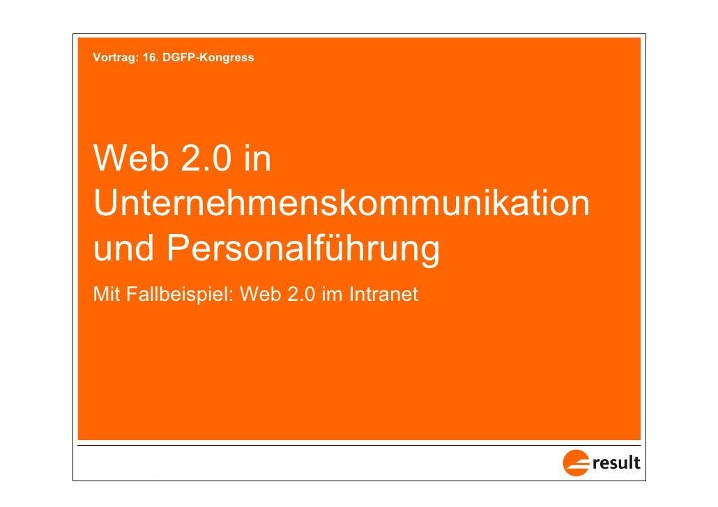 Vortrag: 16. DGFP-Kongress       Web 2.0 in   Unternehmenskommunikation   und Personalführung   Mit Fallbeispiel: Web 2.0 ...